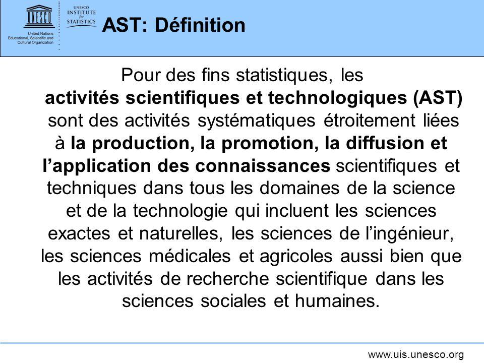 www.uis.unesco.org AST: Définition Pour des fins statistiques, les activités scientifiques et technologiques (AST) sont des activités systématiques ét