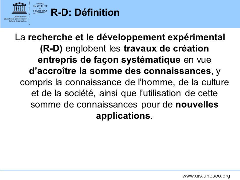 www.uis.unesco.org R-D: Définition La recherche et le développement expérimental (R-D) englobent les travaux de création entrepris de façon systématiq