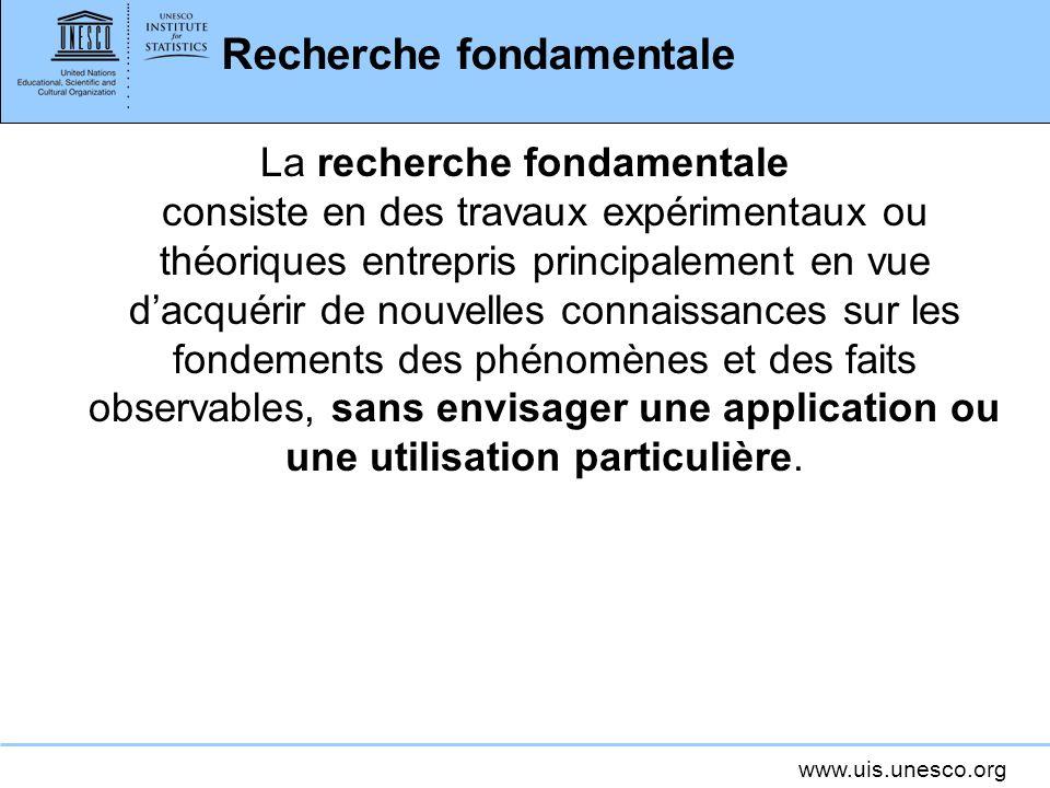www.uis.unesco.org Recherche fondamentale La recherche fondamentale consiste en des travaux expérimentaux ou théoriques entrepris principalement en vu