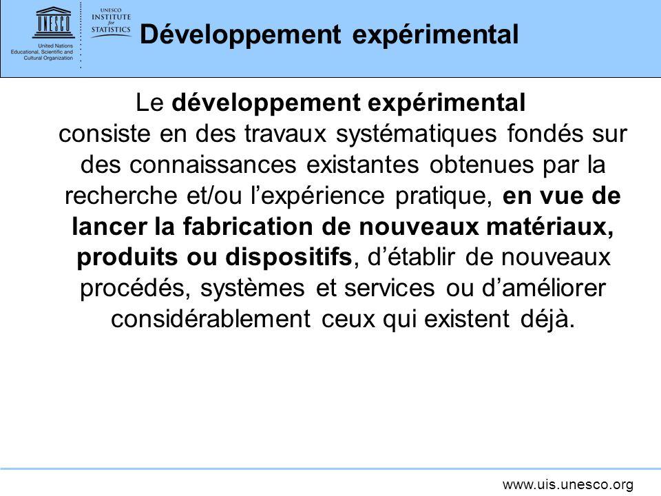 www.uis.unesco.org Développement expérimental Le développement expérimental consiste en des travaux systématiques fondés sur des connaissances existan