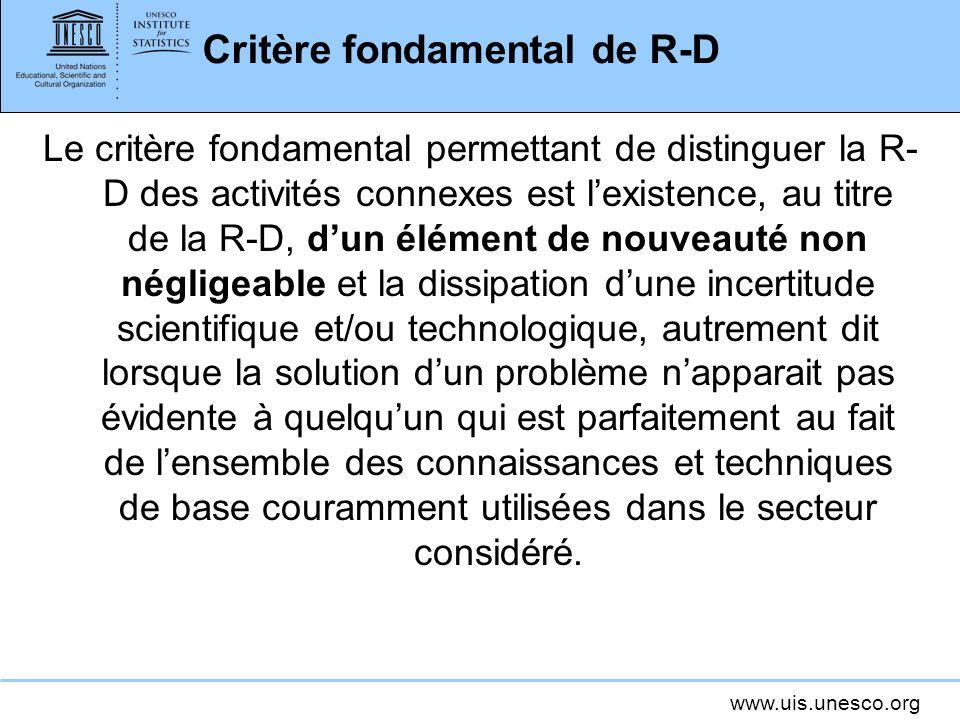 www.uis.unesco.org Critère fondamental de R-D Le critère fondamental permettant de distinguer la R- D des activités connexes est lexistence, au titre
