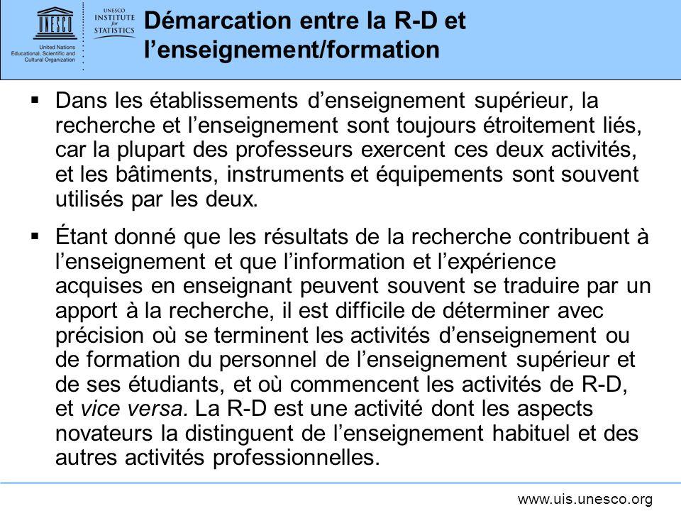 www.uis.unesco.org Démarcation entre la R-D et lenseignement/formation Dans les établissements denseignement supérieur, la recherche et lenseignement