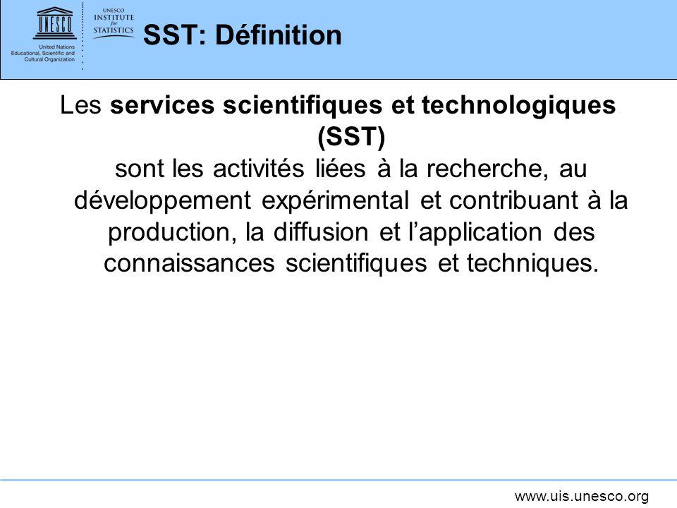 www.uis.unesco.org SST: Définition Les services scientifiques et technologiques (SST) sont les activités liées à la recherche, au développement expéri