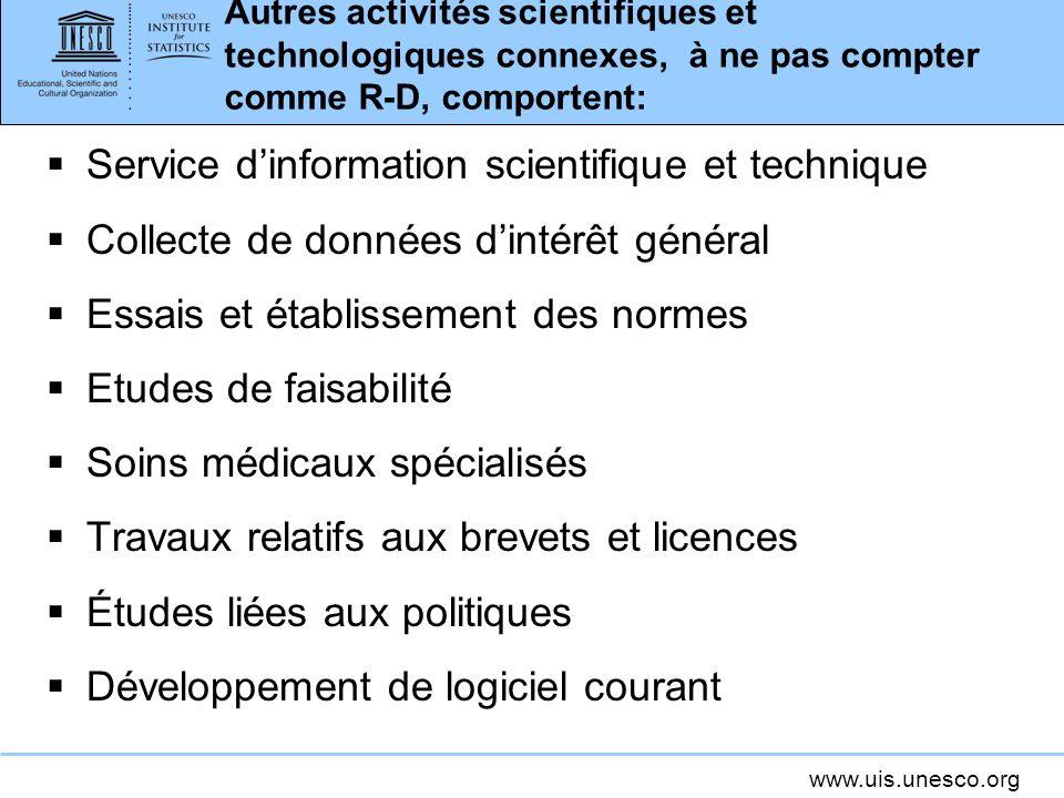 www.uis.unesco.org Autres activités scientifiques et technologiques connexes, à ne pas compter comme R-D, comportent: Service dinformation scientifiqu