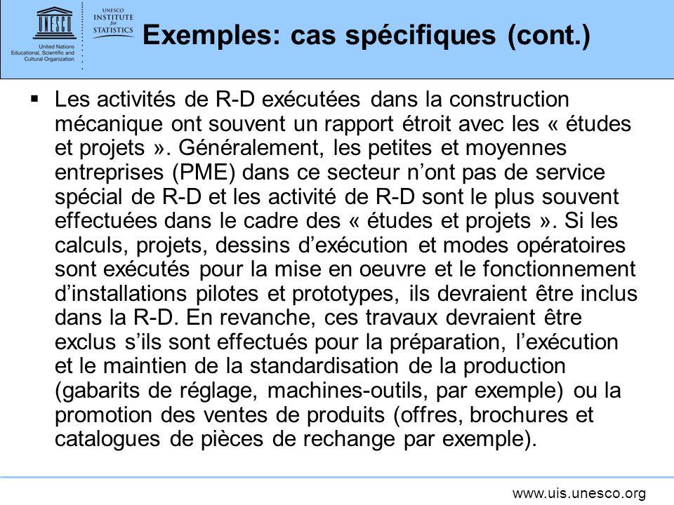 www.uis.unesco.org Exemples: cas spécifiques (cont.) Les activités de R-D exécutées dans la construction mécanique ont souvent un rapport étroit avec