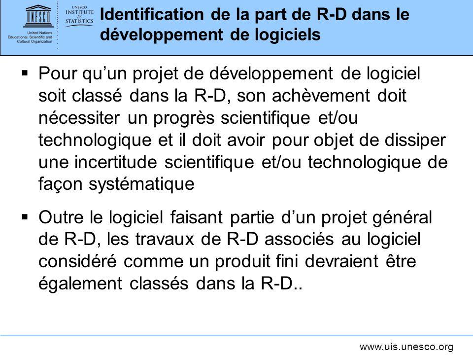 www.uis.unesco.org Identification de la part de R-D dans le développement de logiciels Pour quun projet de développement de logiciel soit classé dans
