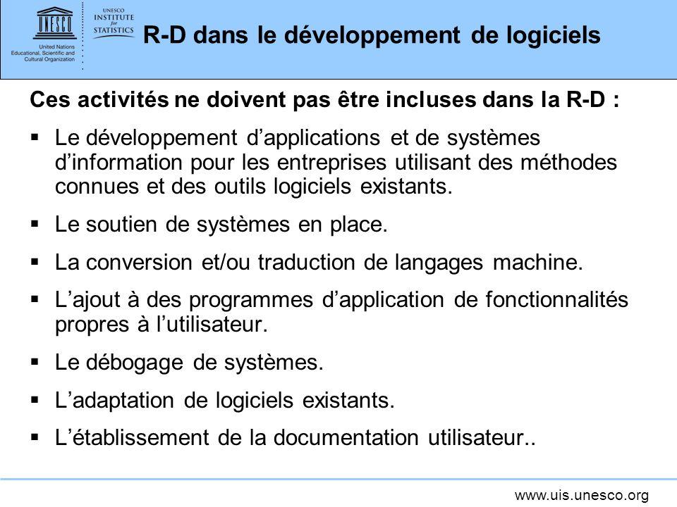 www.uis.unesco.org R-D dans le développement de logiciels Ces activités ne doivent pas être incluses dans la R-D : Le développement dapplications et d