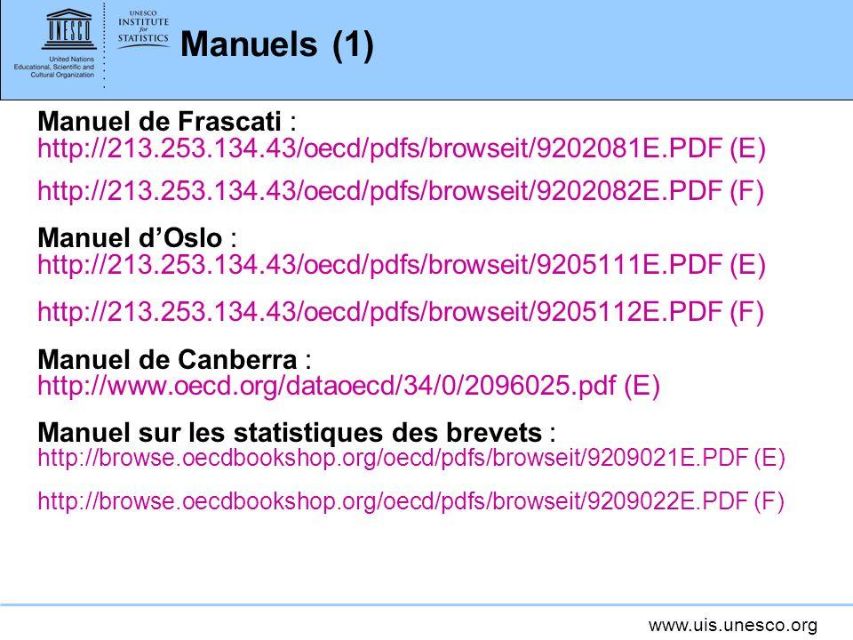 www.uis.unesco.org Manuels (1) Manuel de Frascati : http://213.253.134.43/oecd/pdfs/browseit/9202081E.PDF (E) http://213.253.134.43/oecd/pdfs/browseit