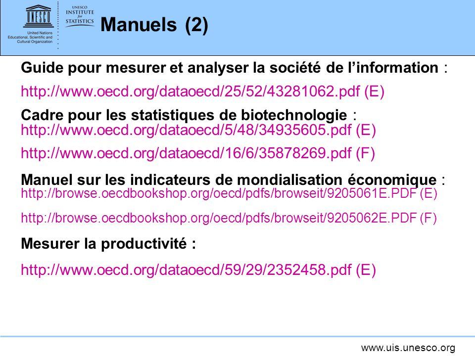 www.uis.unesco.org Manuels (2) Guide pour mesurer et analyser la société de linformation : http://www.oecd.org/dataoecd/25/52/43281062.pdf (E) Cadre p