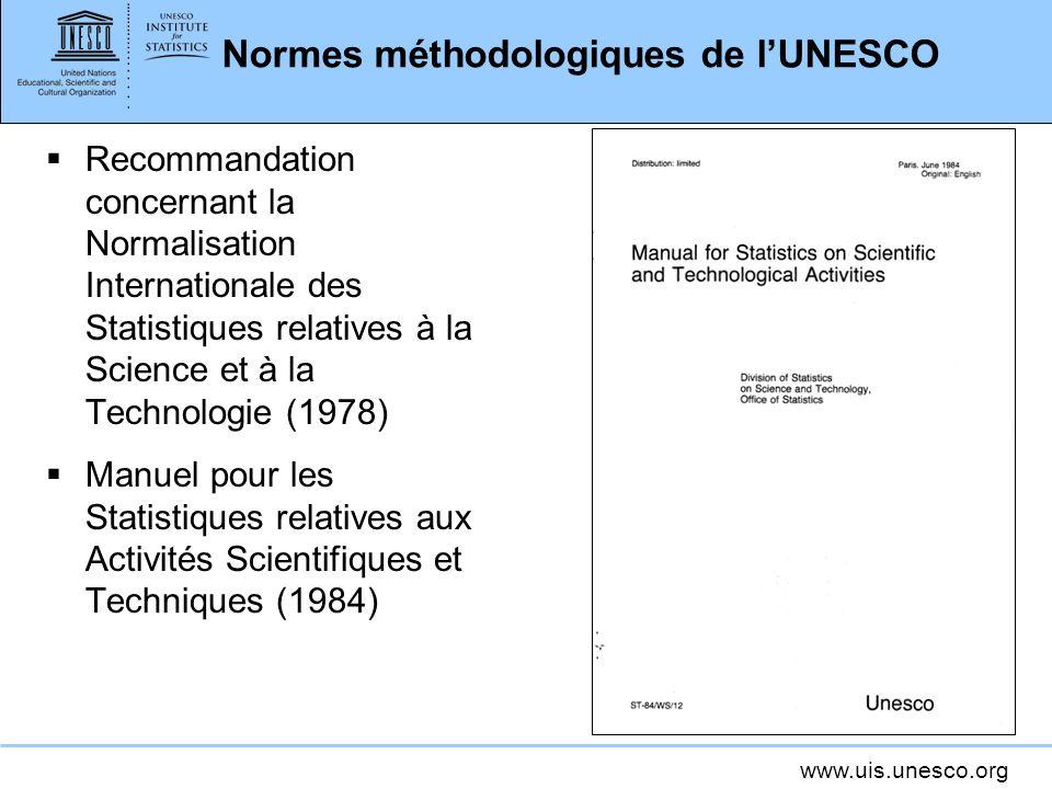 www.uis.unesco.org Normes méthodologiques de lUNESCO Recommandation concernant la Normalisation Internationale des Statistiques relatives à la Science