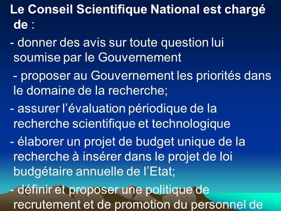 Le Conseil Scientifique National est chargé de : - donner des avis sur toute question lui soumise par le Gouvernement - proposer au Gouvernement les p