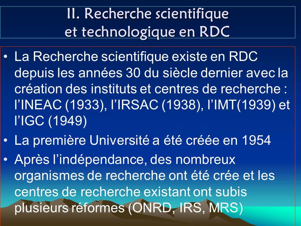 Composante de la recherche scientifique En RDC, il y a 3 composantes de la recherche : 1) La recherche universitaire seffectue dans les facultés des Universités, Instituts supérieurs et Grandes Ecoles et dans les centres et instituts de recherche faisant partie intégrante des structures universitaires; 2) La recherche publique se fait dans les centres et instituts nationaux de recherche : ces structures sont sous tutelle des Ministères; 3) La recherche privée : elle est constituée des entreprises, centres de recherche privés et des indépendants.