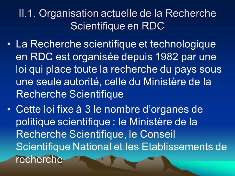 II.1. Organisation actuelle de la Recherche Scientifique en RDC La Recherche scientifique et technologique en RDC est organisée depuis 1982 par une lo
