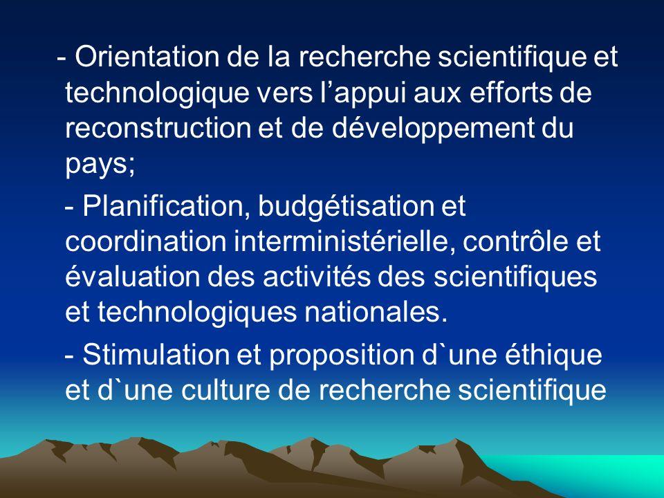 - Orientation de la recherche scientifique et technologique vers lappui aux efforts de reconstruction et de développement du pays; - Planification, bu