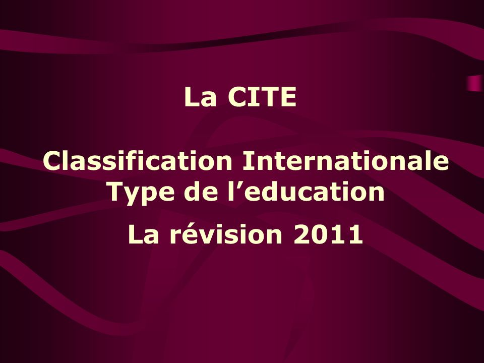 La CITE Classification Internationale Type de leducation La révision 2011