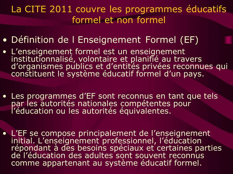 La CITE 2011 couvre les programmes éducatifs formel et non formel Définition de l Enseignement Formel (EF) Lenseignement formel est un enseignement institutionnalisé, volontaire et planifié au travers dorganismes publics et dentités privées reconnues qui constituent le système éducatif formel dun pays.