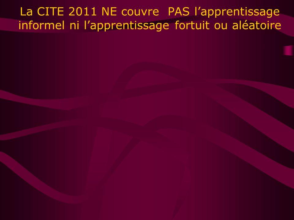 La CITE 2011 NE couvre PAS lapprentissage informel ni lapprentissage fortuit ou aléatoire