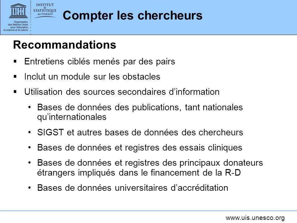 www.uis.unesco.org Compter les chercheurs Recommandations Entretiens ciblés menés par des pairs Inclut un module sur les obstacles Utilisation des sou