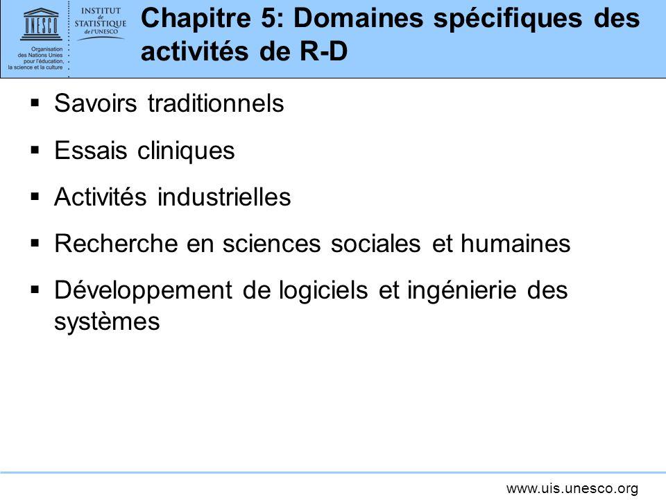 www.uis.unesco.org Chapitre 5: Domaines spécifiques des activités de R-D Savoirs traditionnels Essais cliniques Activités industrielles Recherche en s