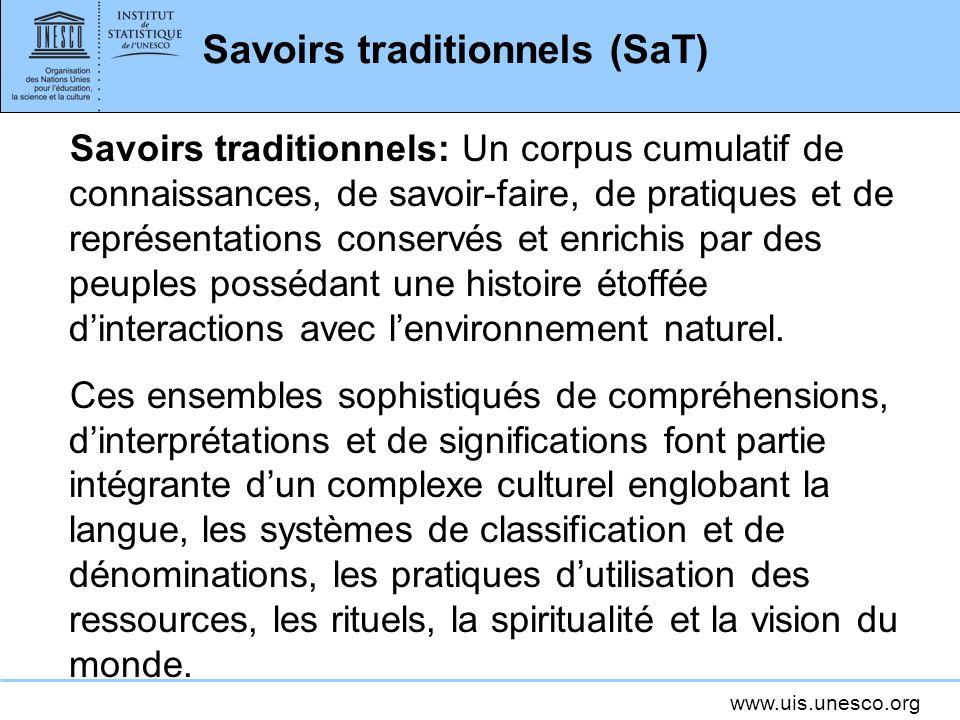 www.uis.unesco.org Savoirs traditionnels (SaT) Savoirs traditionnels: Un corpus cumulatif de connaissances, de savoir-faire, de pratiques et de représ