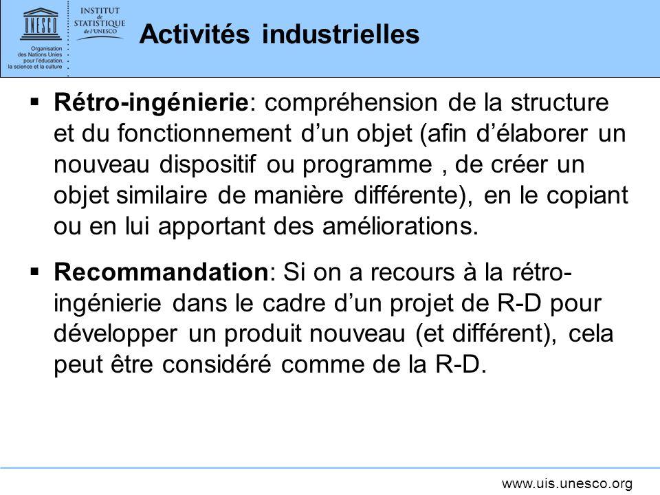 www.uis.unesco.org Activités industrielles Rétro-ingénierie: compréhension de la structure et du fonctionnement dun objet (afin délaborer un nouveau d