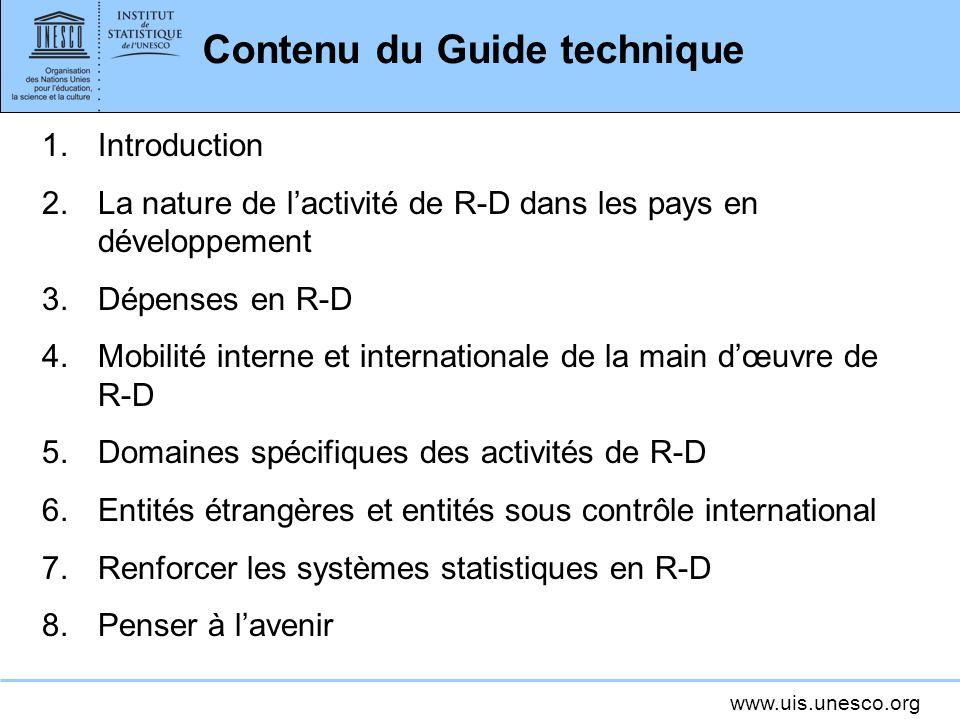 www.uis.unesco.org Contenu du Guide technique 1.Introduction 2.La nature de lactivité de R-D dans les pays en développement 3.Dépenses en R-D 4.Mobili