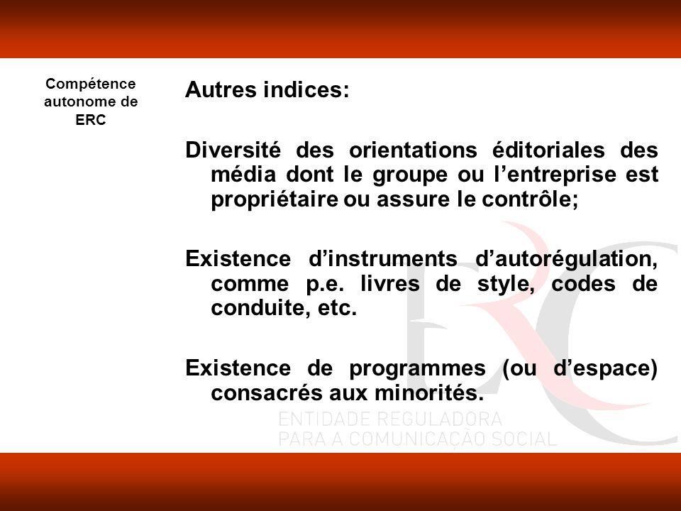 Compétence autonome de ERC Autres indices: Diversité des orientations éditoriales des média dont le groupe ou lentreprise est propriétaire ou assure le contrôle; Existence dinstruments dautorégulation, comme p.e.