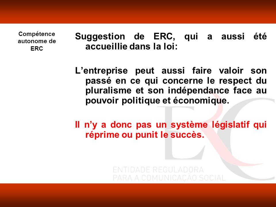 Compétence autonome de ERC Suggestion de ERC, qui a aussi été accueillie dans la loi: Lentreprise peut aussi faire valoir son passé en ce qui concerne le respect du pluralisme et son indépendance face au pouvoir politique et économique.