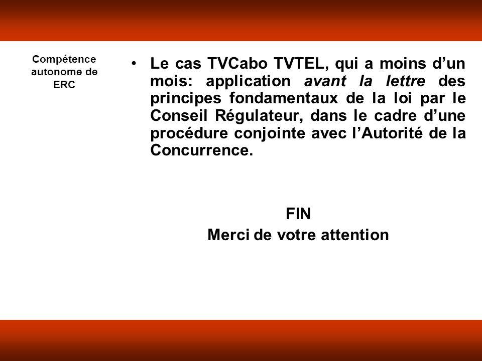 Compétence autonome de ERC Le cas TVCabo TVTEL, qui a moins dun mois: application avant la lettre des principes fondamentaux de la loi par le Conseil Régulateur, dans le cadre dune procédure conjointe avec lAutorité de la Concurrence.