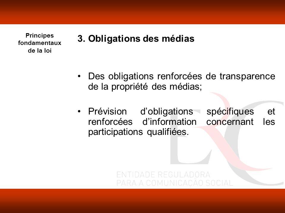 Principes fondamentaux de la loi 3.Obligations des médias Des obligations renforcées de transparence de la propriété des médias; Prévision dobligations spécifiques et renforcées dinformation concernant les participations qualifiées.