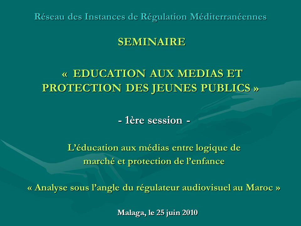 Réseau des Instances de Régulation Méditerranéennes SEMINAIRE « EDUCATION AUX MEDIAS ET PROTECTION DES JEUNES PUBLICS » - 1ère session - Léducation au