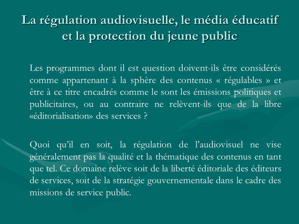 La régulation audiovisuelle, le média éducatif et la protection du jeune public Les programmes dont il est question doivent-ils être considérés comme