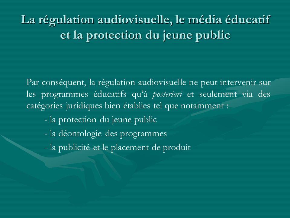 La régulation audiovisuelle, le média éducatif et la protection du jeune public Par conséquent, la régulation audiovisuelle ne peut intervenir sur les
