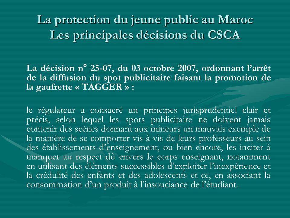 La protection du jeune public au Maroc Les principales décisions du CSCA La décision n° 25-07, du 03 octobre 2007, ordonnant larrêt de la diffusion du