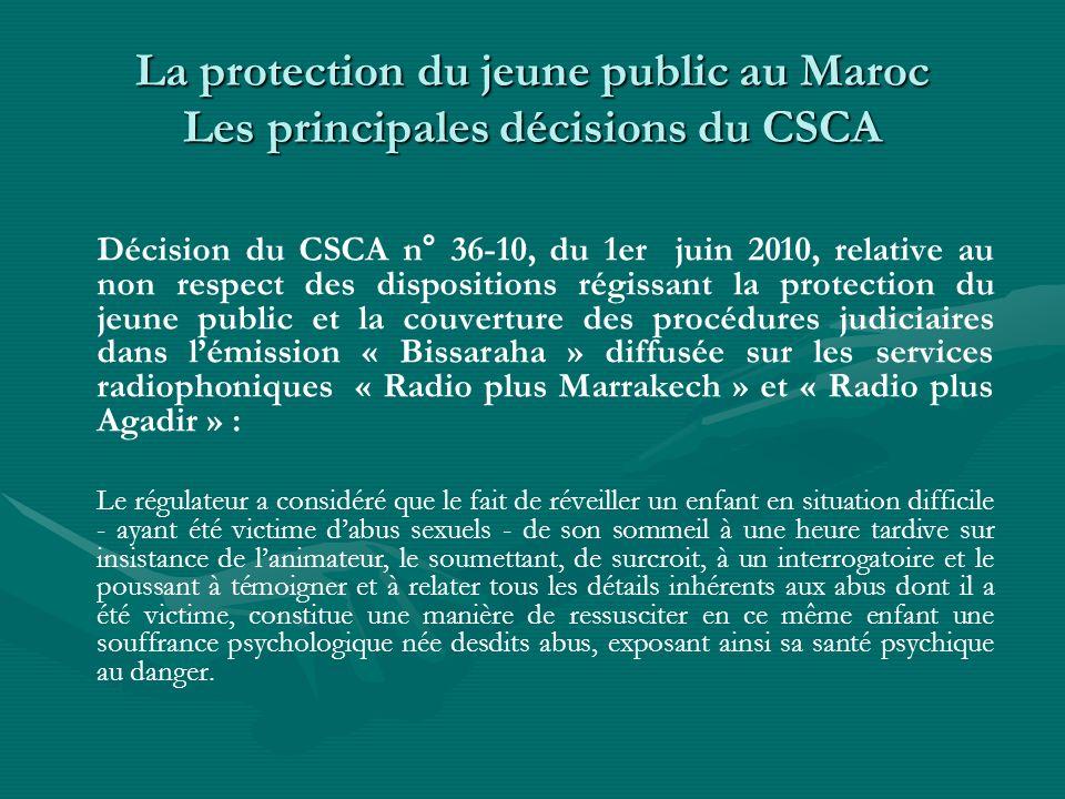 La protection du jeune public au Maroc Les principales décisions du CSCA Décision du CSCA n° 36-10, du 1er juin 2010, relative au non respect des disp