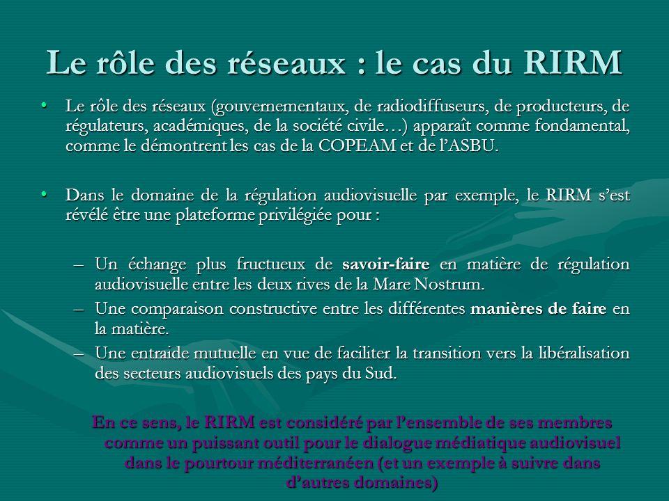 Le rôle des réseaux : le cas du RIRM Le rôle des réseaux (gouvernementaux, de radiodiffuseurs, de producteurs, de régulateurs, académiques, de la soci