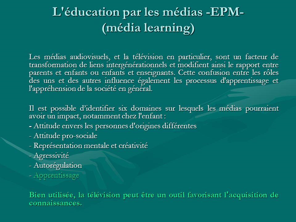 L'éducation par les médias -EPM- (média learning) Les médias audiovisuels, et la télévision en particulier, sont un facteur de transformation de liens