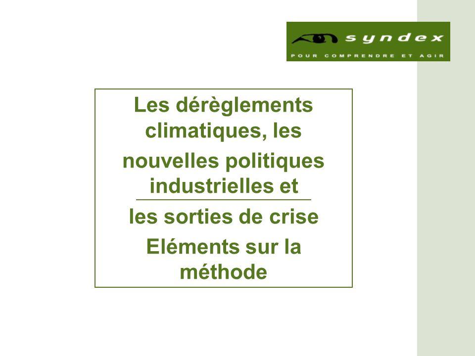 Les dérèglements climatiques, les nouvelles politiques industrielles et les sorties de crise Eléments sur la méthode