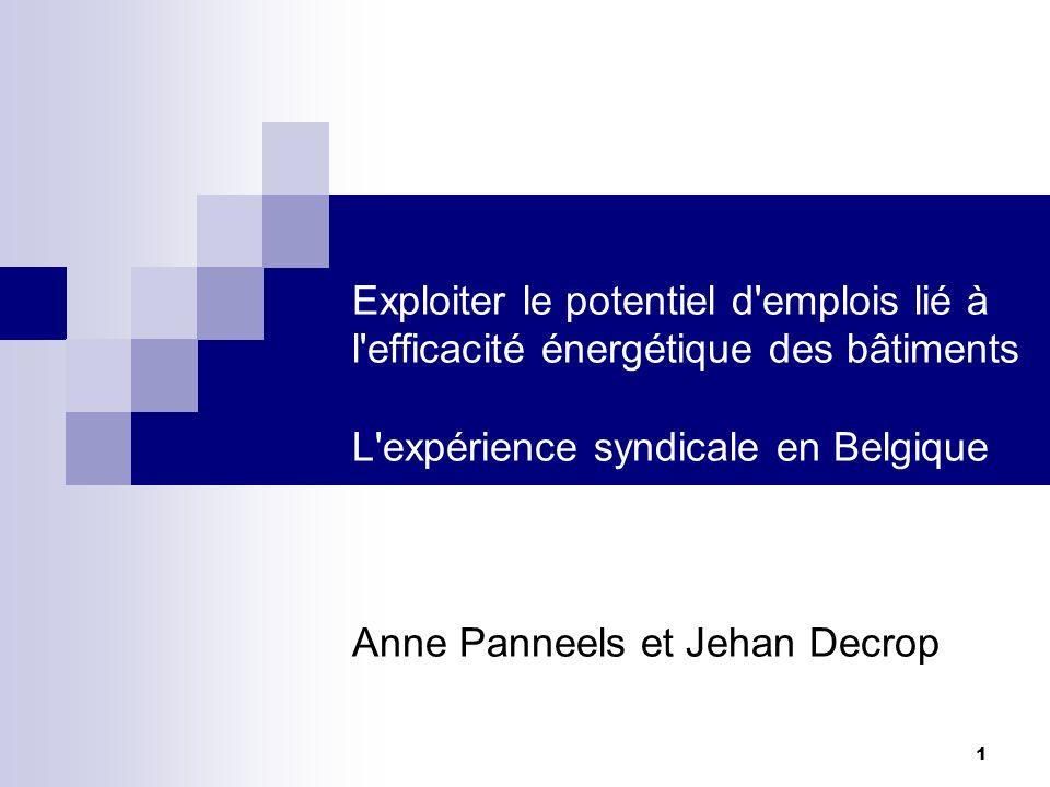 1 Exploiter le potentiel d'emplois lié à l'efficacité énergétique des bâtiments L'expérience syndicale en Belgique Anne Panneels et Jehan Decrop