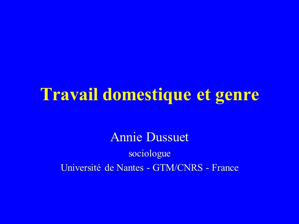Travail domestique et genre Annie Dussuet sociologue Université de Nantes - GTM/CNRS - France
