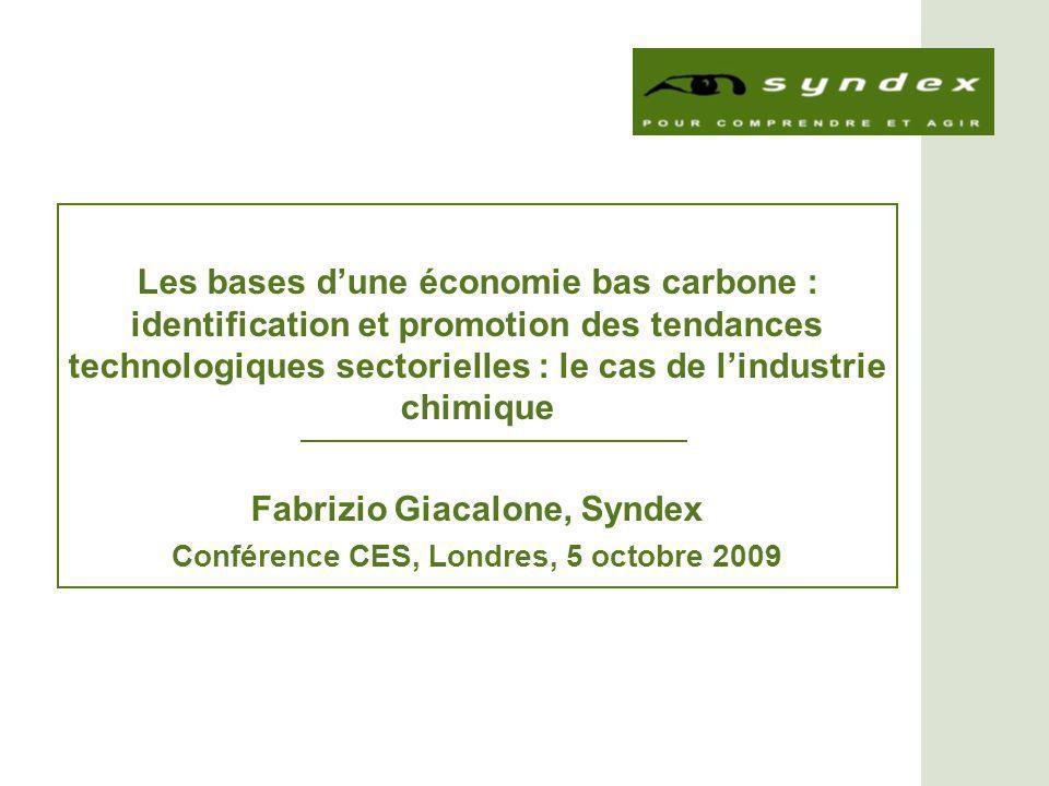 Les bases dune économie bas carbone : identification et promotion des tendances technologiques sectorielles : le cas de lindustrie chimique Fabrizio Giacalone, Syndex Conférence CES, Londres, 5 octobre 2009