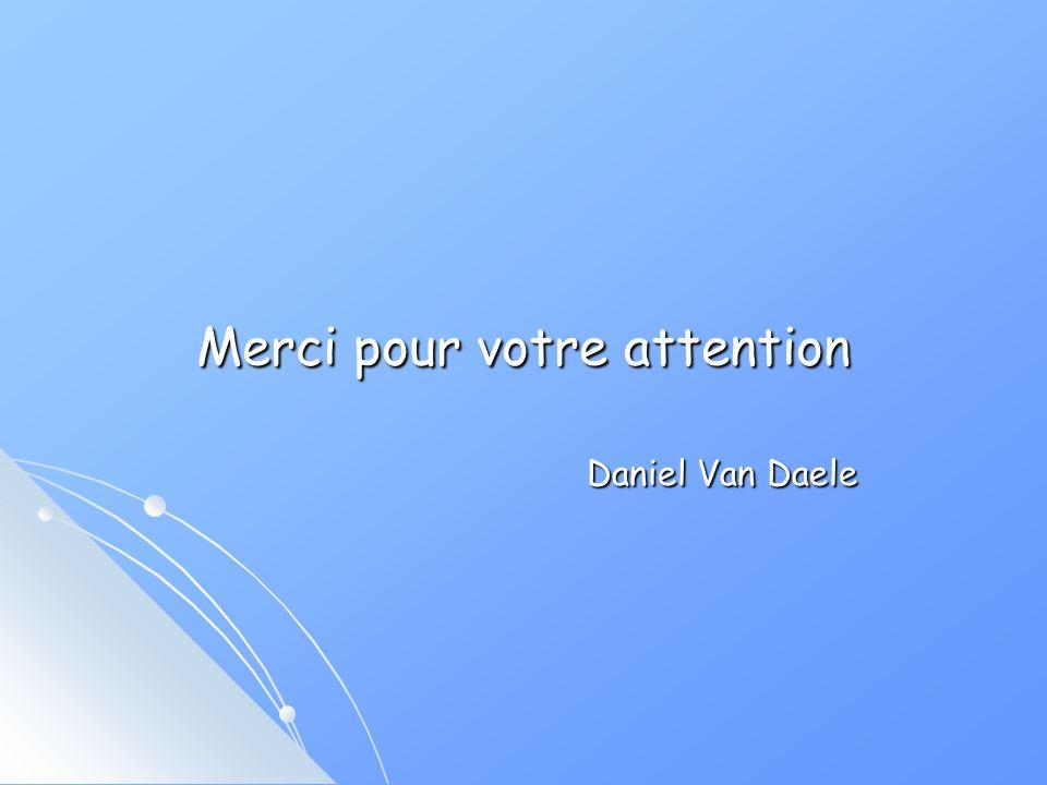 Merci pour votre attention Daniel Van Daele