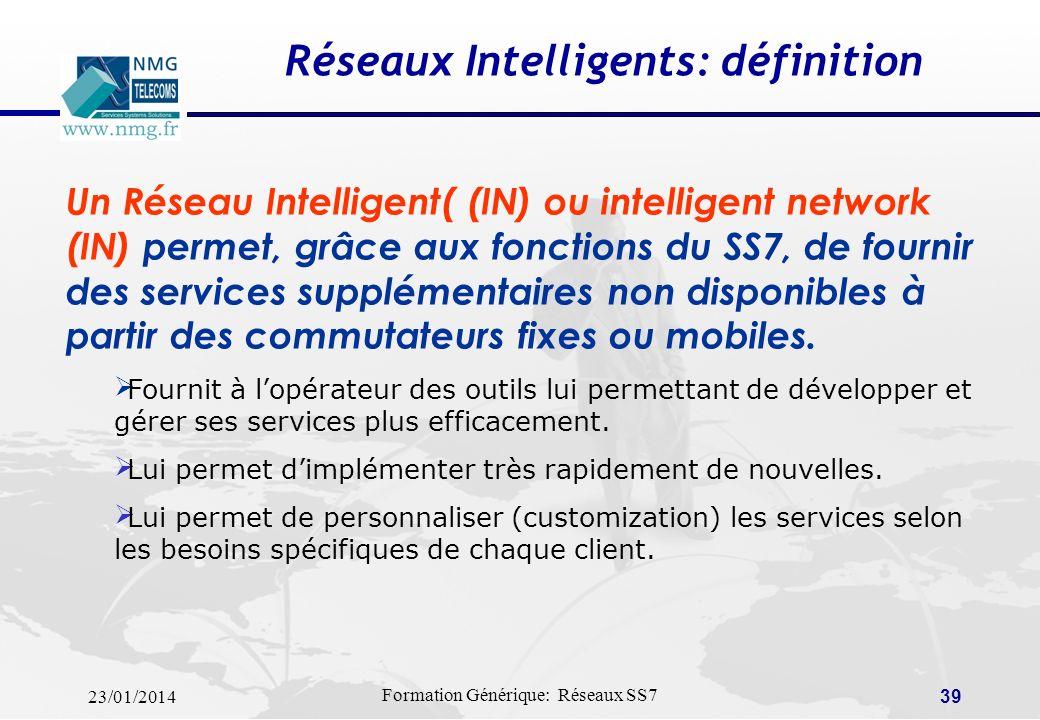 23/01/2014 Formation Générique: Réseaux SS7 38 Applications SS7 Gestion des appels de base (établissement, maintenance, rupture) Gestion de la mobilit