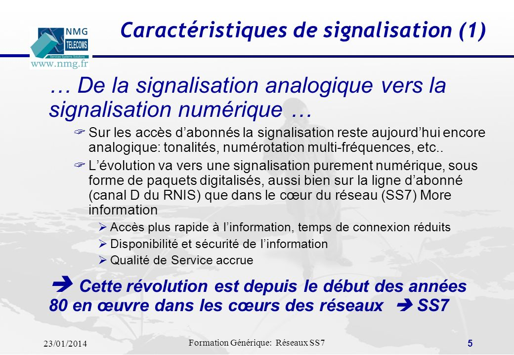 23/01/2014 Formation Générique: Réseaux SS7 45 ConvergenceSS7 / IP New Generation Networks (NGN) Signaling Gateway SIP Client SIP Server STP E1/T1 Media Gateway RTP MGCP IP network Media Gateway Controller DSS 1 Voies de parole Canaux de signalisation SIP ISUP/IP ISUP/MTP SS7