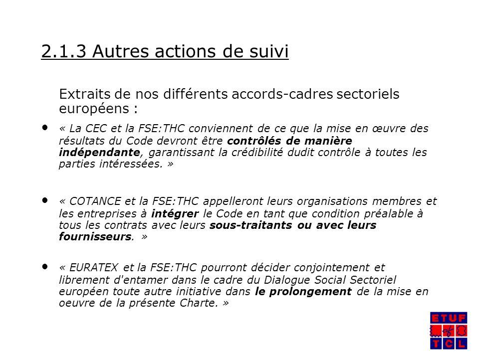 2.1.3 Autres actions de suivi Extraits de nos différents accords-cadres sectoriels européens : « La CEC et la FSE:THC conviennent de ce que la mise en œuvre des résultats du Code devront être contrôlés de manière indépendante, garantissant la crédibilité dudit contrôle à toutes les parties intéressées.