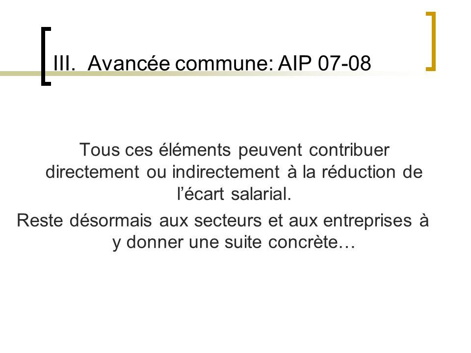 III. Avancée commune: AIP 07-08 Tous ces éléments peuvent contribuer directement ou indirectement à la réduction de lécart salarial. Reste désormais a