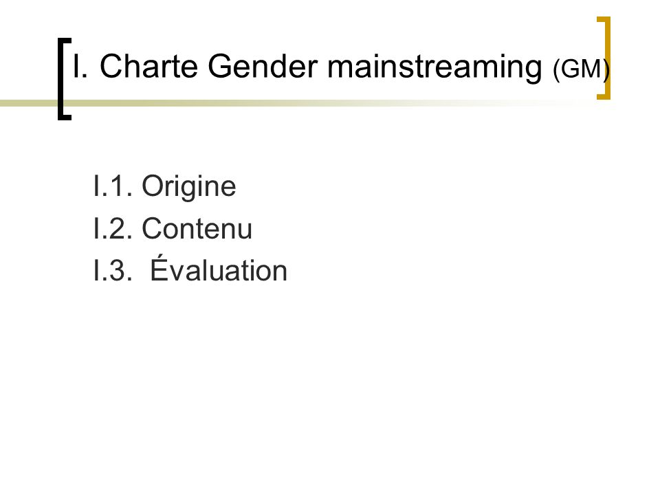 I. Charte Gender mainstreaming (GM) I.1. Origine I.2. Contenu I.3. Évaluation