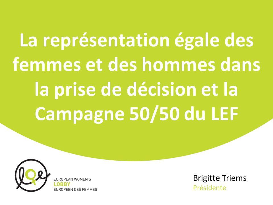 La représentation égale des femmes et des hommes dans la prise de décision et la Campagne 50/50 du LEF Brigitte Triems Présidente