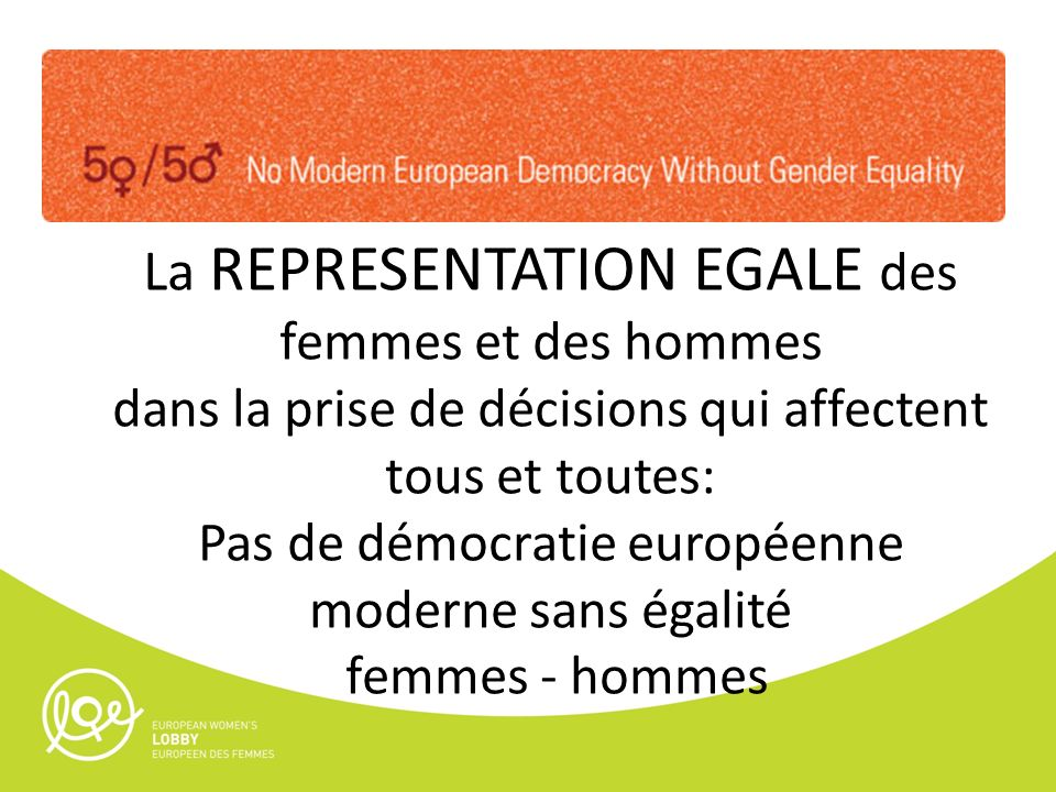 La REPRESENTATION EGALE des femmes et des hommes dans la prise de décisions qui affectent tous et toutes: Pas de démocratie européenne moderne sans égalité femmes - hommes