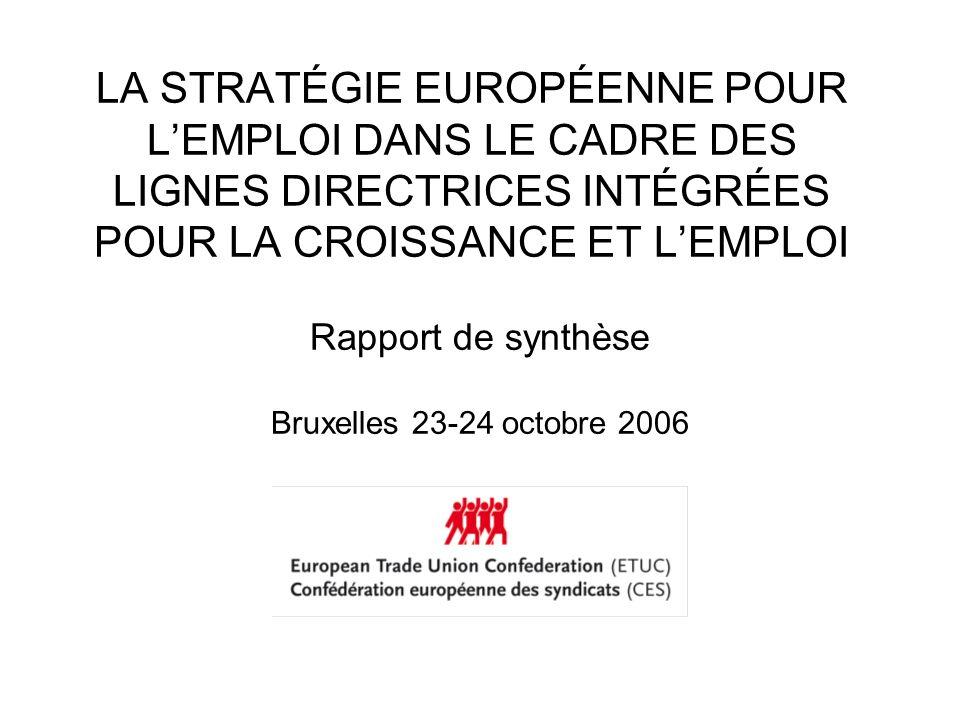 LA STRATÉGIE EUROPÉENNE POUR LEMPLOI DANS LE CADRE DES LIGNES DIRECTRICES INTÉGRÉES POUR LA CROISSANCE ET LEMPLOI Rapport de synthèse Bruxelles 23-24 octobre 2006